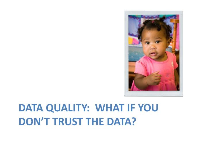Data Quality:  What if you don't trust the data?