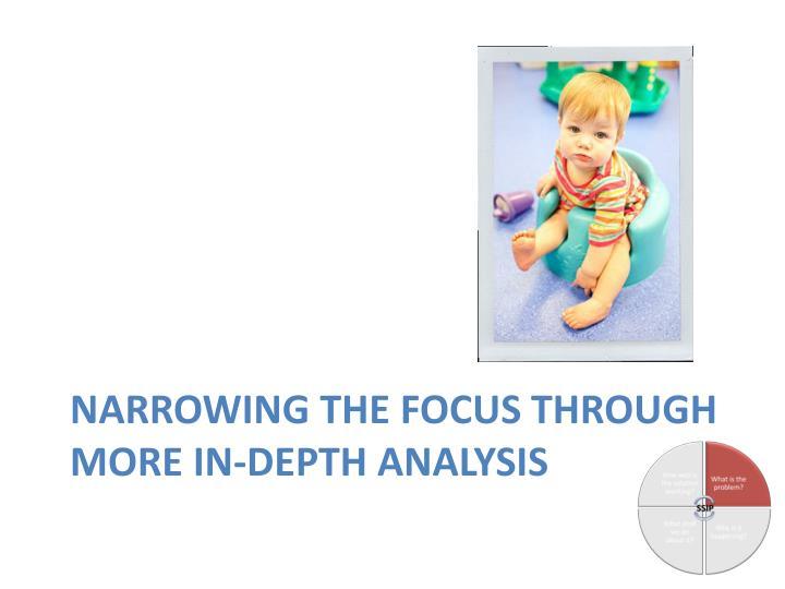 Narrowing the focus through more in-depth analysis