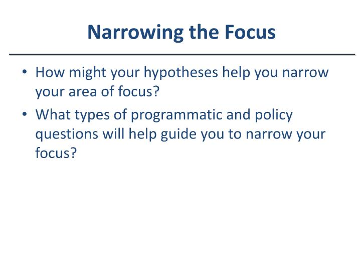Narrowing the Focus