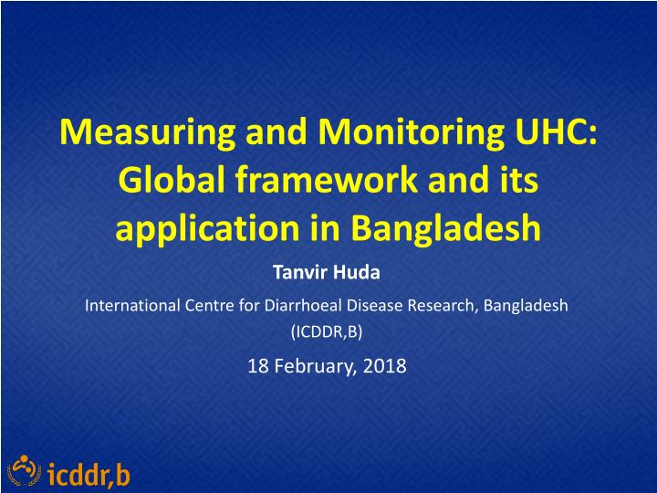 measuring and monitoring uhc global framework and its application in bangladesh