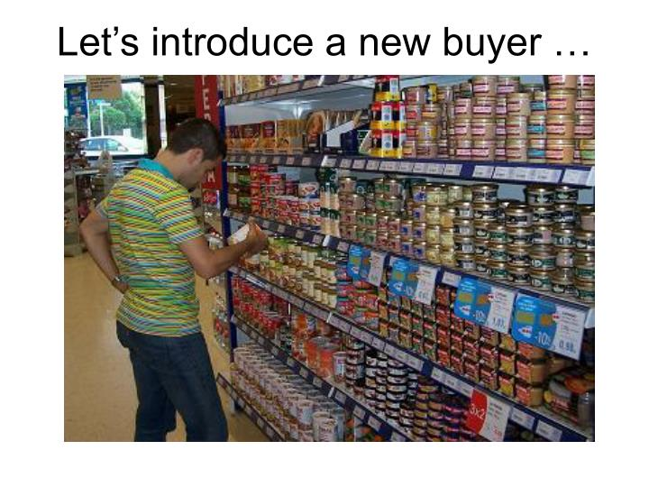 Let's introduce a new buyer …