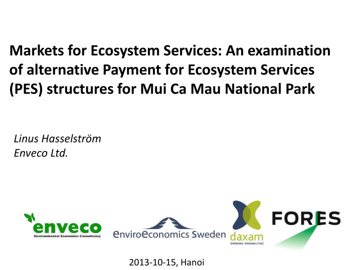 Markets for Ecosystem Services: An examination of alternative Payment for Ecosystem Services (PES) s...