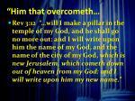 him that overcometh