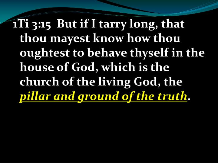 1Ti 3:15  But if I tarry long, that thou