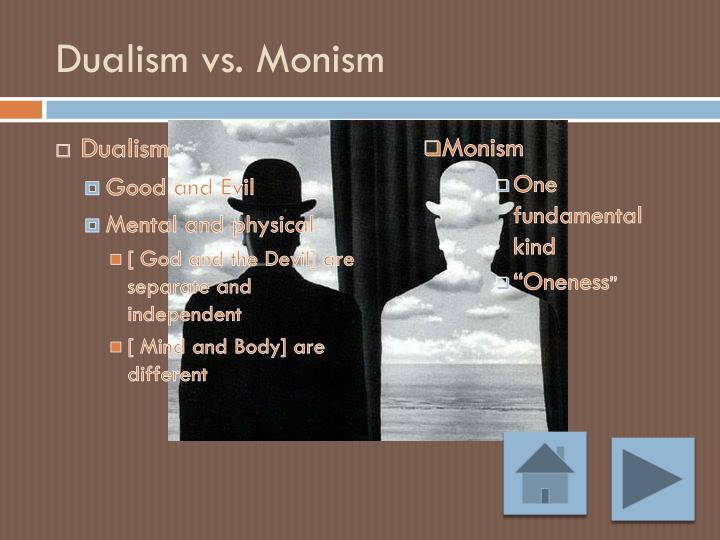 Dualism vs. Monism