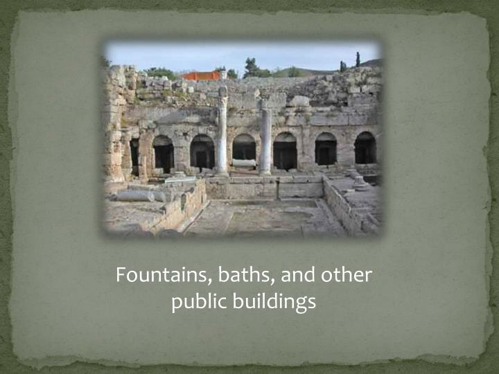 Fountains, baths, and other public buildings