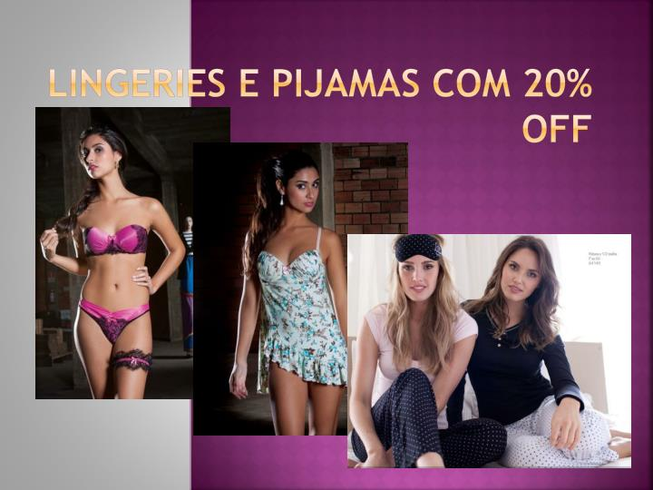 Lingeries e pijamas com 20 off