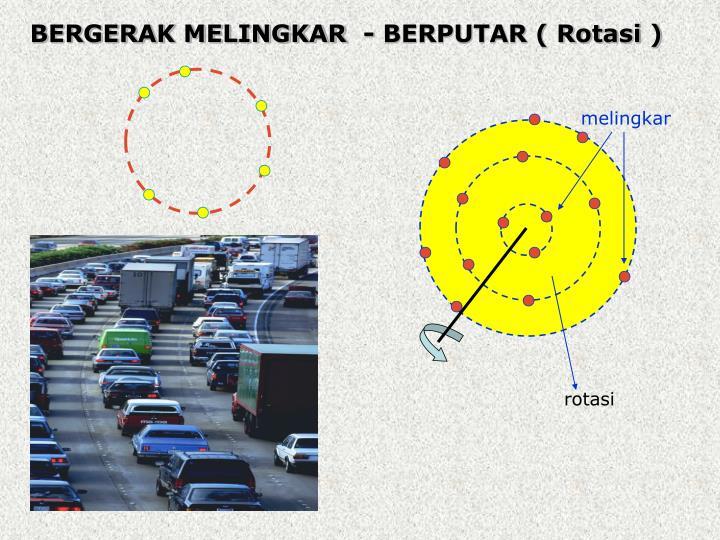 BERGERAK MELINGKAR  - BERPUTAR ( Rotasi )