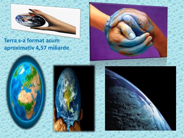 Terra s-a format acum aproximativ 4,57 miliarde