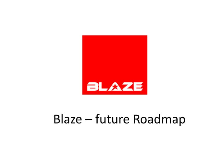 Blaze – future Roadmap