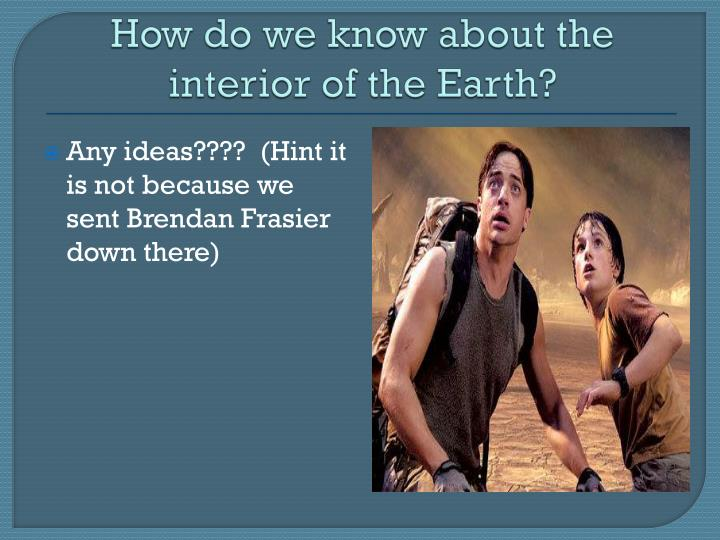 How do we know about the interior of the Earth?