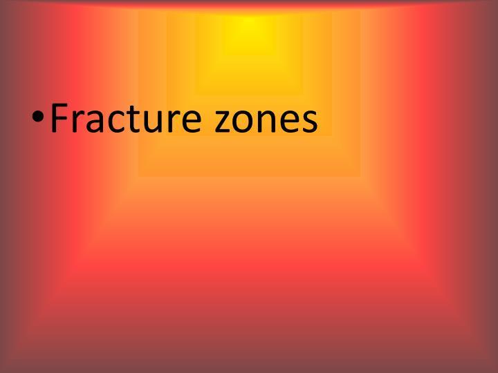 Fracture zones