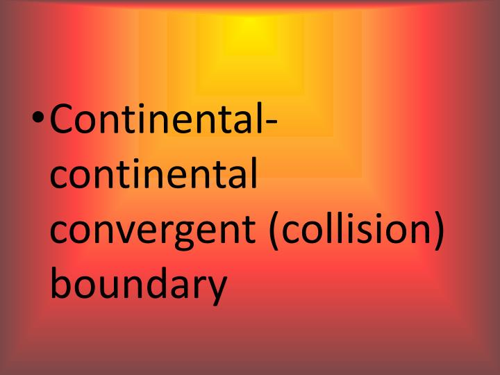 Continental-continental convergent (collision) boundary