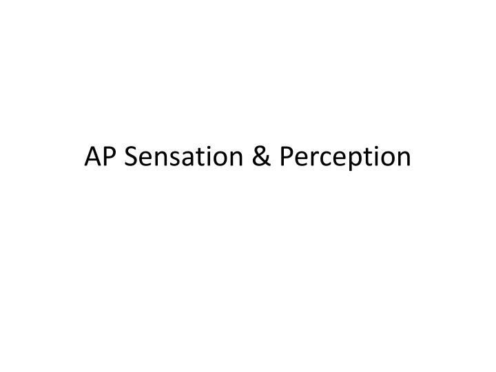 Ap sensation perception