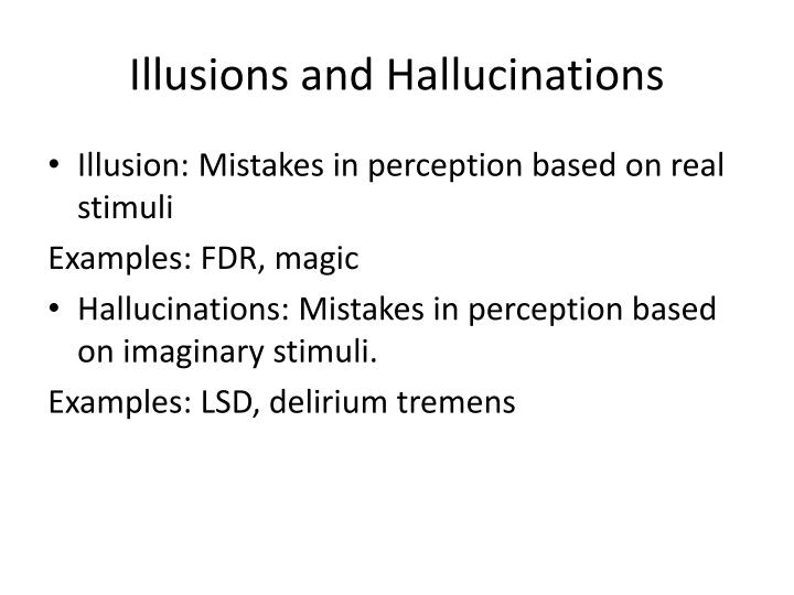 Illusions and Hallucinations