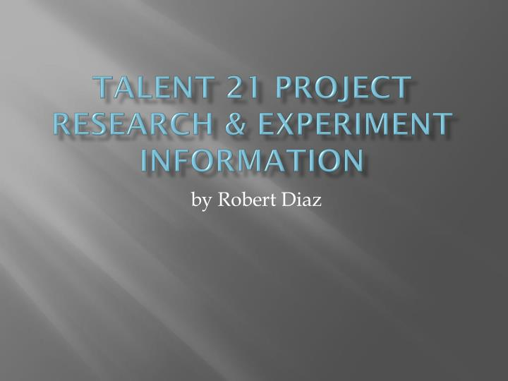 Talent 21 project research experiment information