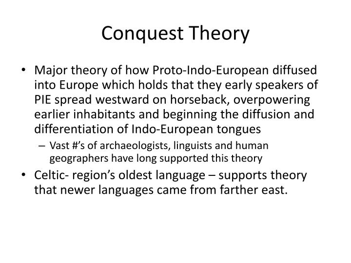 theories of language the agricultural and conquest theory Language diffusion theories conquest theory the theory that early proto-indo-european speakers spread westward on horseback, overpowering earlier inhabitants and beginning the diffusion and differentiation of indo-european tounges.
