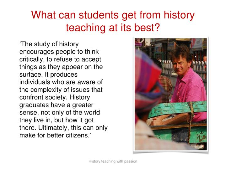 What can students get from history teaching at its best?