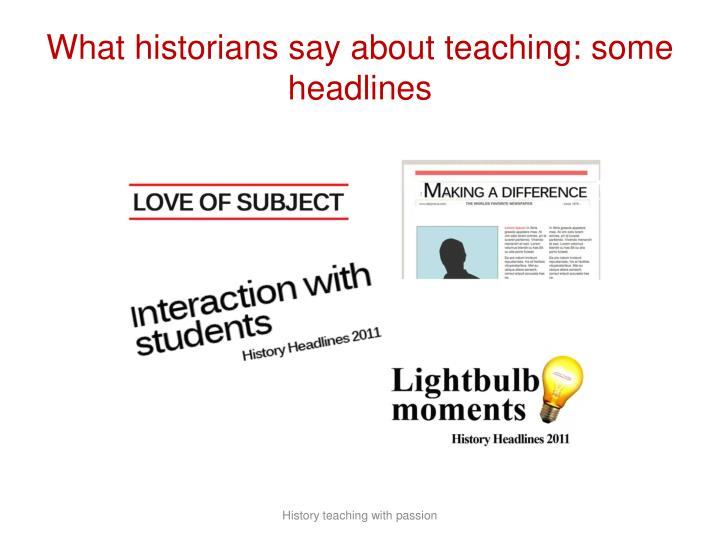 What historians say about teaching: some headlines