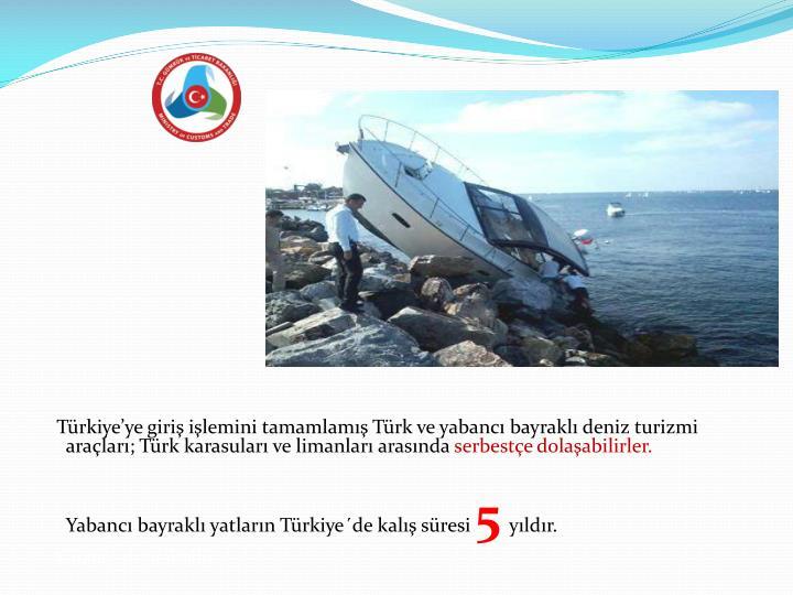 Türkiye'ye giriş işlemini tamamlamış Türk ve yabancı bayraklı deniz turizmi araçları; Türk karasuları ve limanları arasında