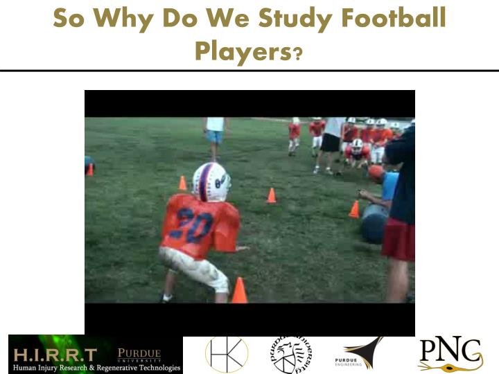 So Why Do We Study Football Players?