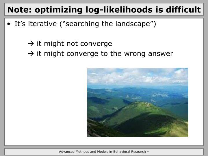 Note: optimizing log-likelihoods is difficult