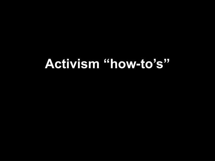 "Activism ""how-to's"""
