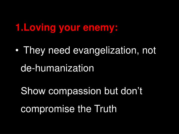 Loving your enemy: