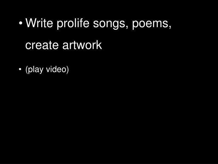Write prolife songs, poems, create artwork
