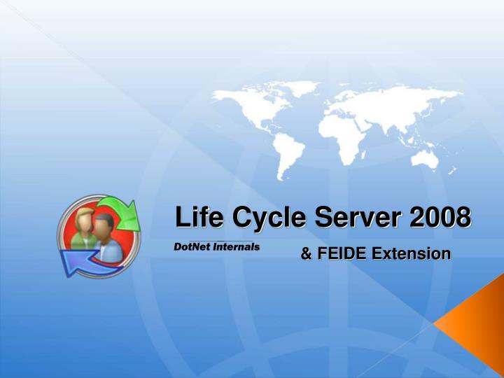 Life Cycle Server 2008