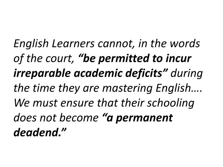 English Learners cannot, in the words of the court,