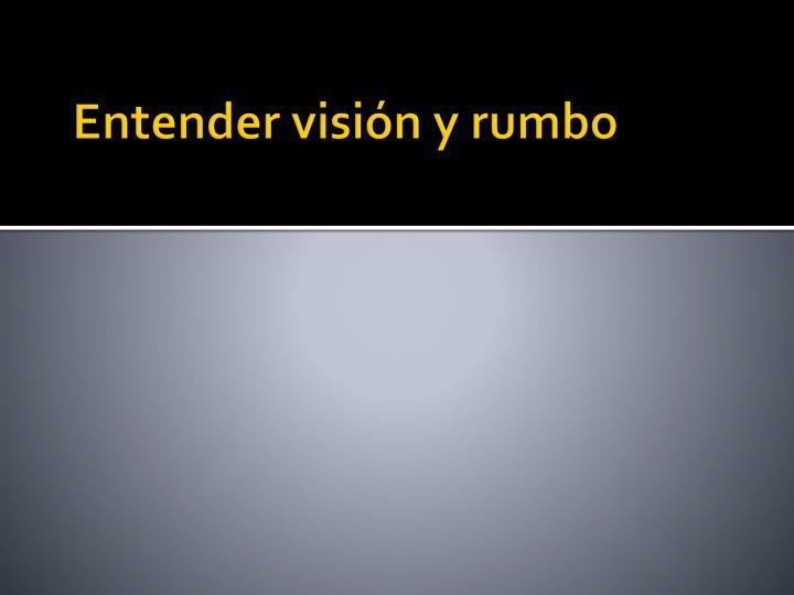 Entender visión y rumbo