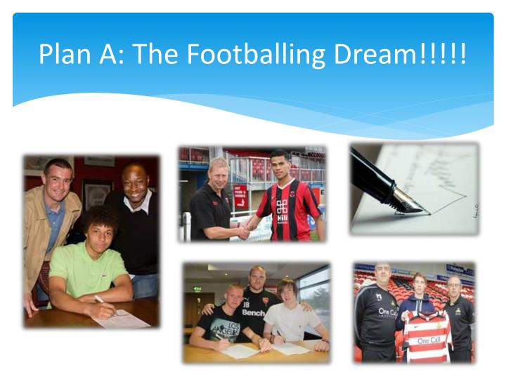 Plan A: The Footballing Dream!!!!!