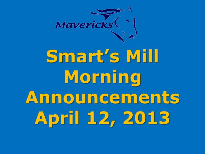 Smart s mill morning announcements april 12 2013