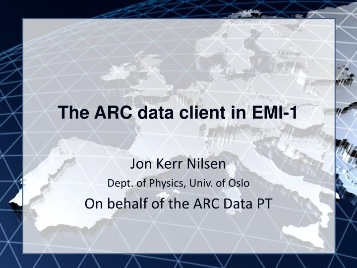 The arc data client in emi 1