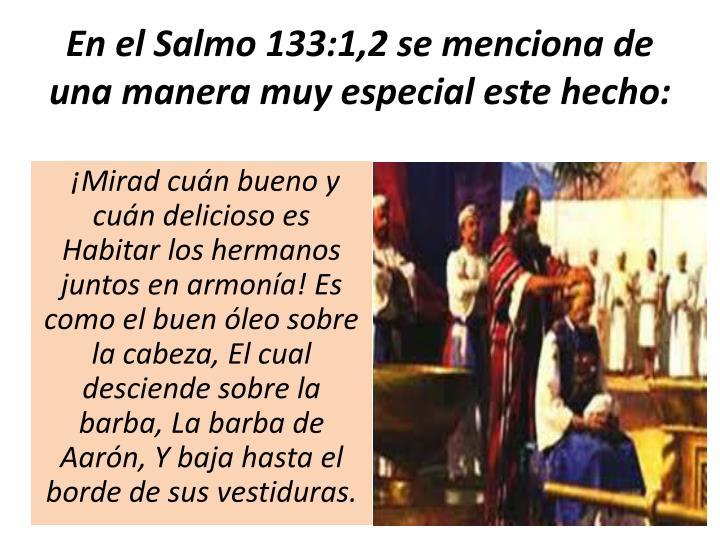 En el Salmo 133:1,2 se menciona de una manera muy especial este hecho:
