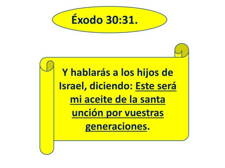 Éxodo 30:31.
