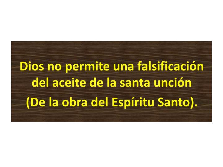 Dios no permite una falsificación del aceite de la santa unción