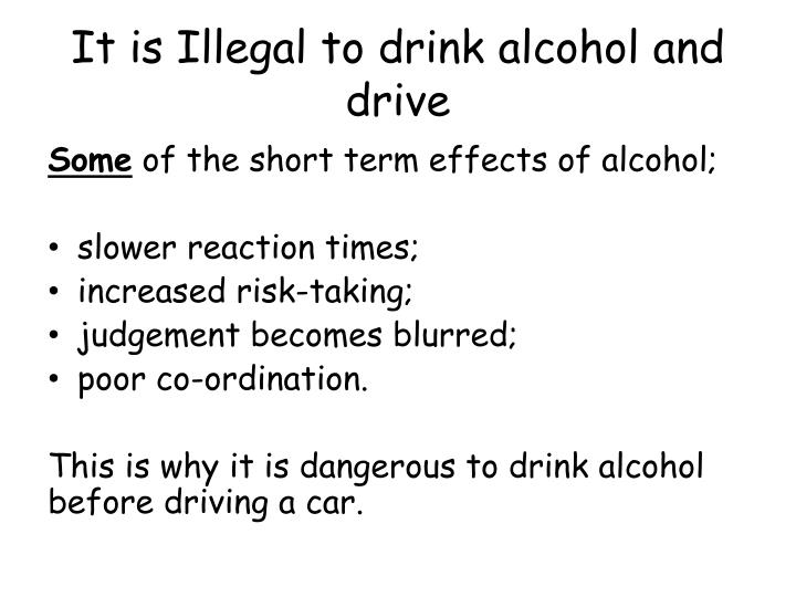 It is Illegal to drink alcohol and drive