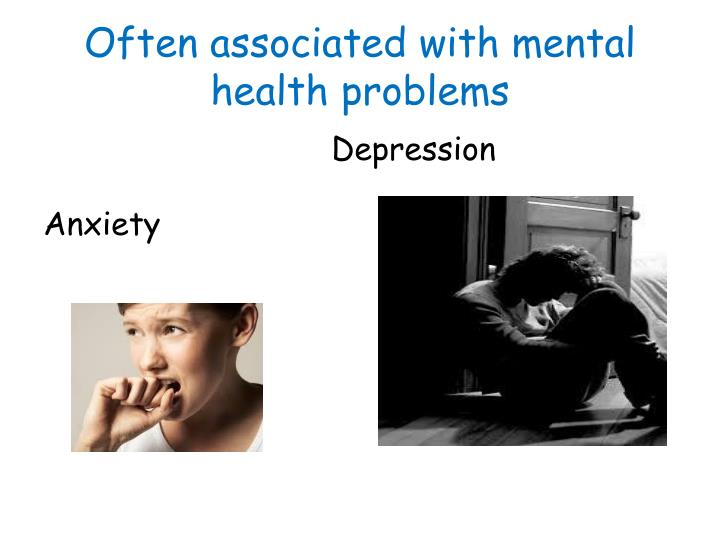 Often associated with mental health problems