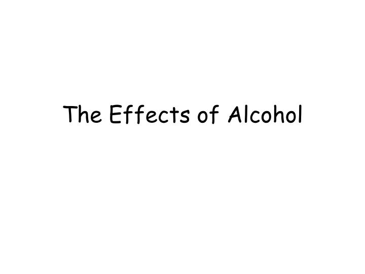 The effects of alcohol