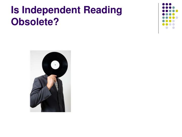 Is Independent Reading Obsolete?