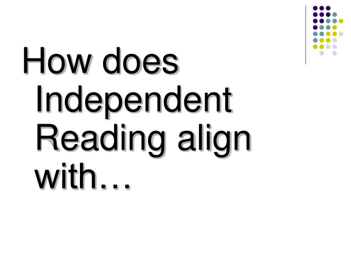 How does Independent Reading align with…