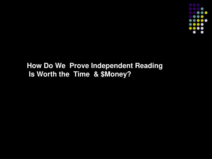 How Do We  Prove Independent Reading