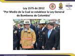 ley 1575 de 2012 por medio de la cual se establece la ley general de bomberos de colombia