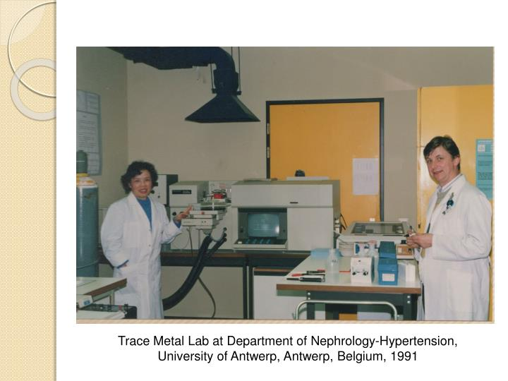Trace Metal Lab at Department of Nephrology-Hypertension, University of Antwerp, Antwerp, Belgium, 1991