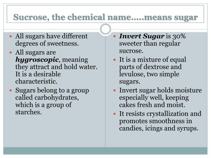 Sucrose, the chemical name…..means sugar