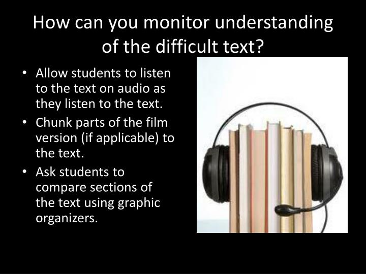 How can you monitor understanding of the difficult text?