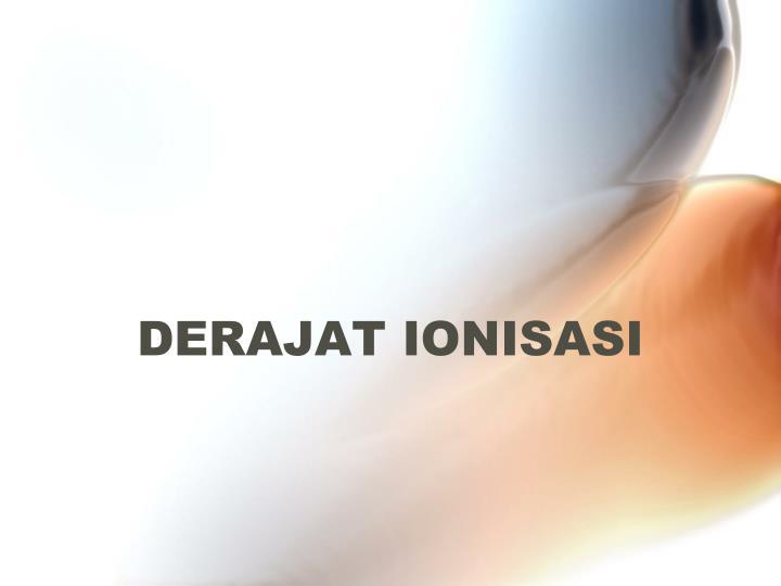 DERAJAT IONISASI
