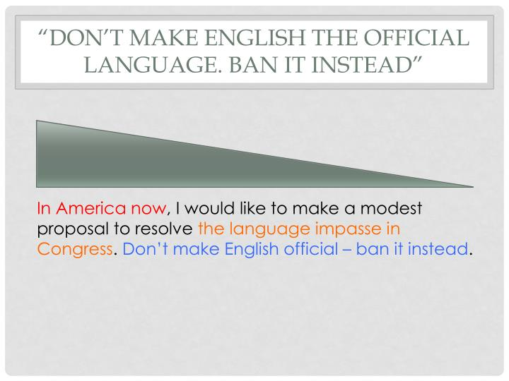 """Don't Make English the official language. Ban it Instead"""